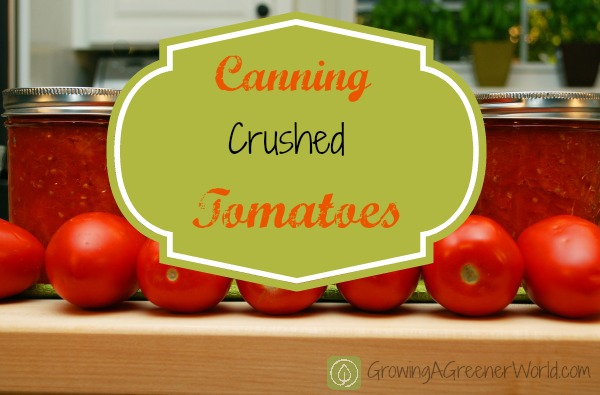 How to Can Crushed Tomatoes - GrowingAGreenerWorld.com