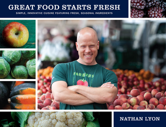 "Chef Nathan Lyon's new cookbook, ""Great Food Starts Fresh"""